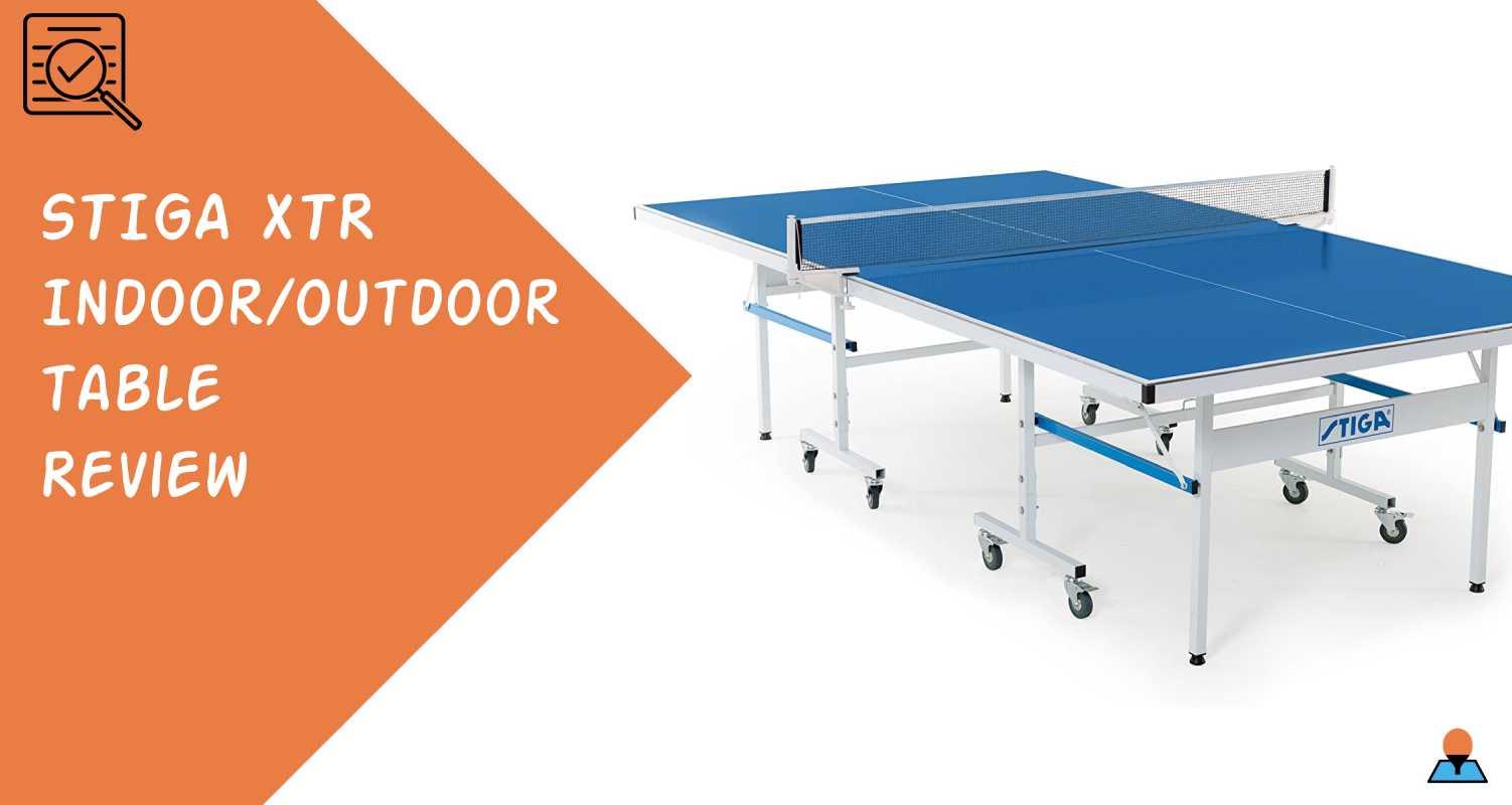 STIGA XTR Indoor-Outdoor Table Tennis Table Review