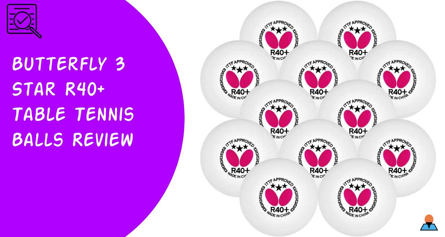 Butterfly 3 Star R40+ Table Tennis Balls Review - Featured