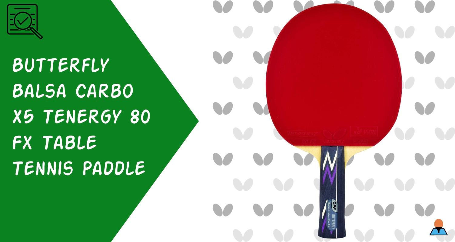 Butterfly Balsa Carbo X5 Tenergy 80 Fx Table Tennis Paddle Review - Featured