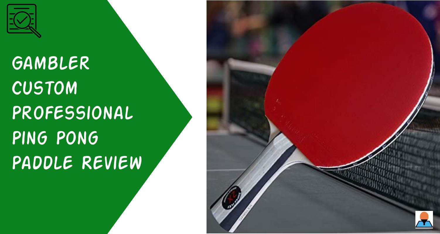 Gambler Custom Professional Ping Pong Paddle Review - Featured
