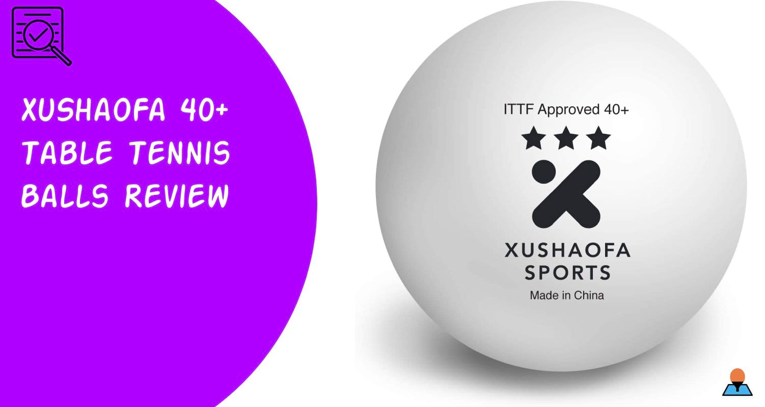 XuShaoFa 40+ Table Tennis Balls Review - Featured