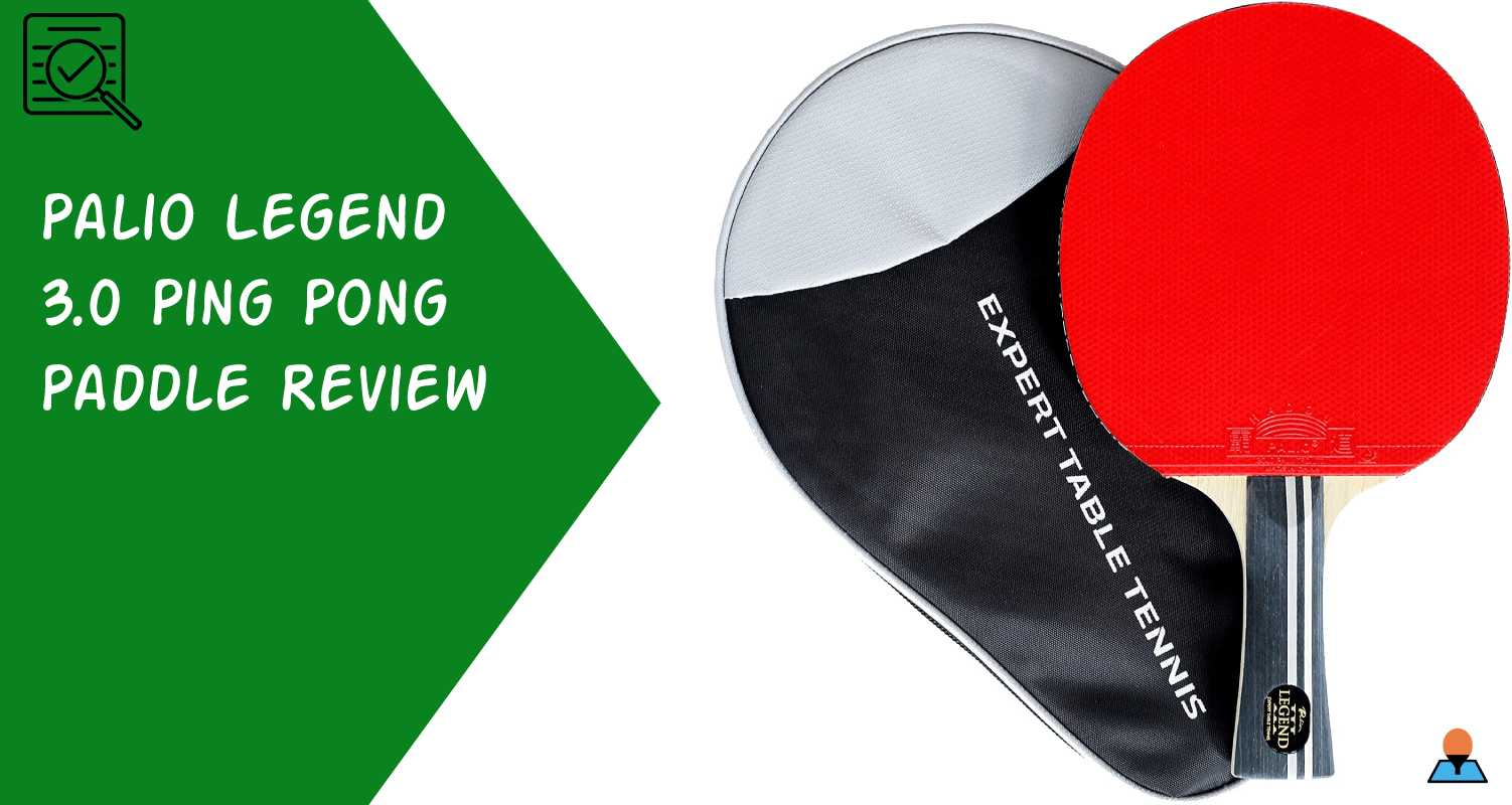 Palio Legend 3.0 Ping Pong Paddle Review - Featured