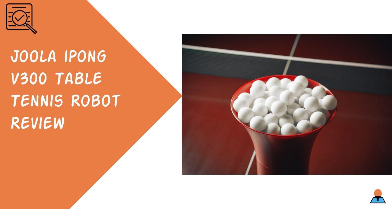 Joola iPong V300 table tennis robot review FeaturedJoola iPong V300 table tennis robot review Featured