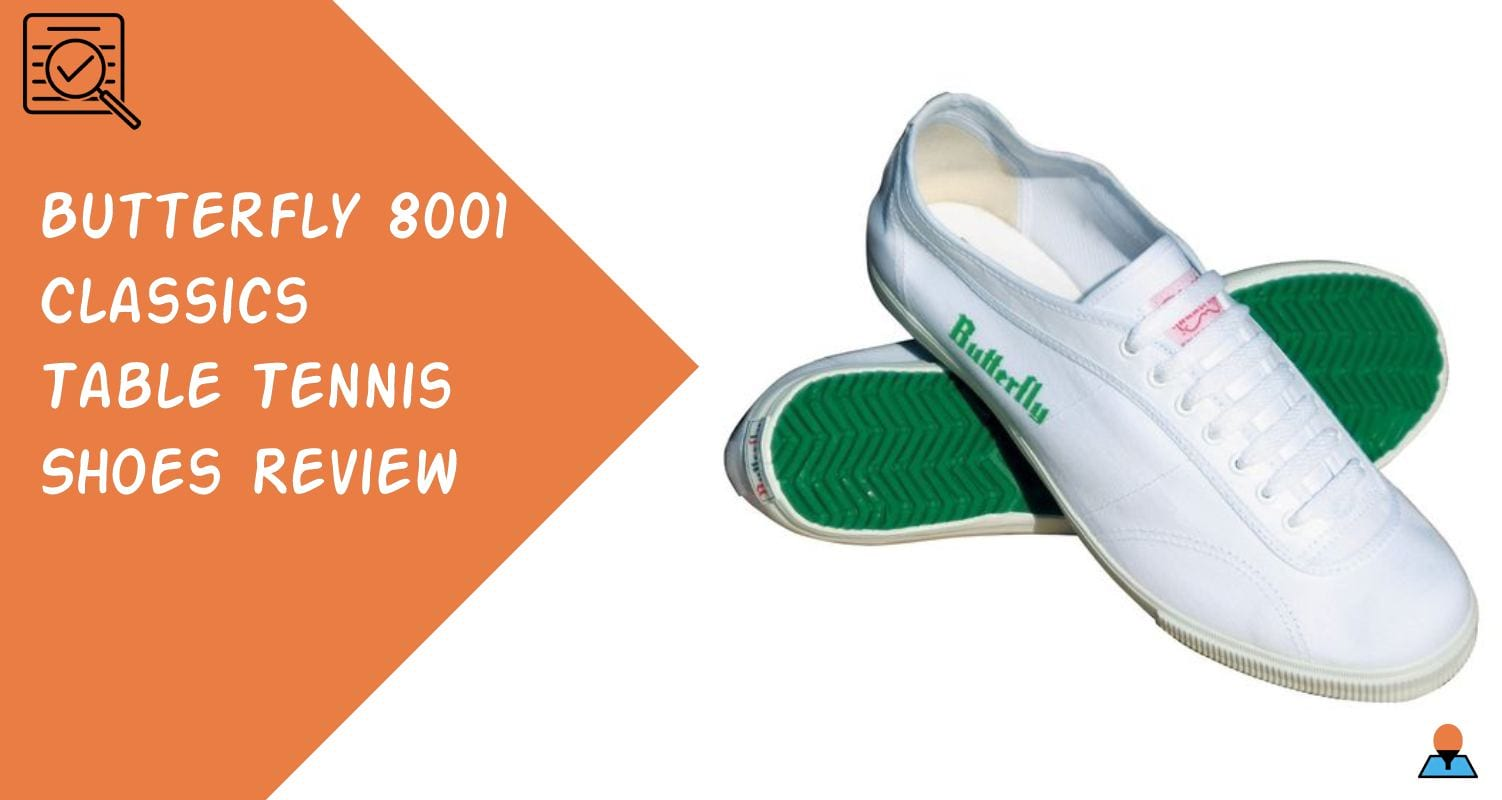 Butterfly 8001 Classics Table Tennis Shoes Review Featured