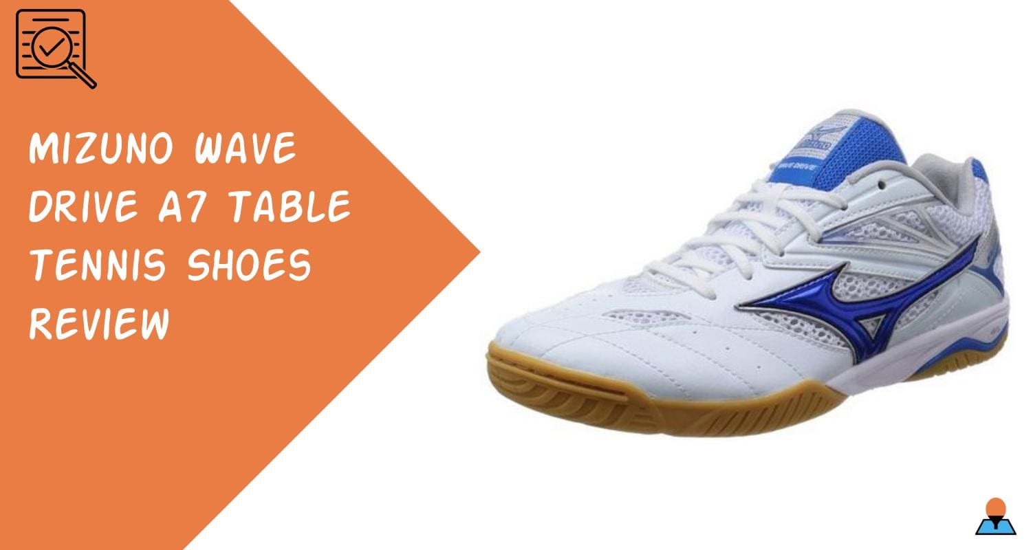 Mizuno Wave Drive A7 Table Tennis Shoes Review Featured
