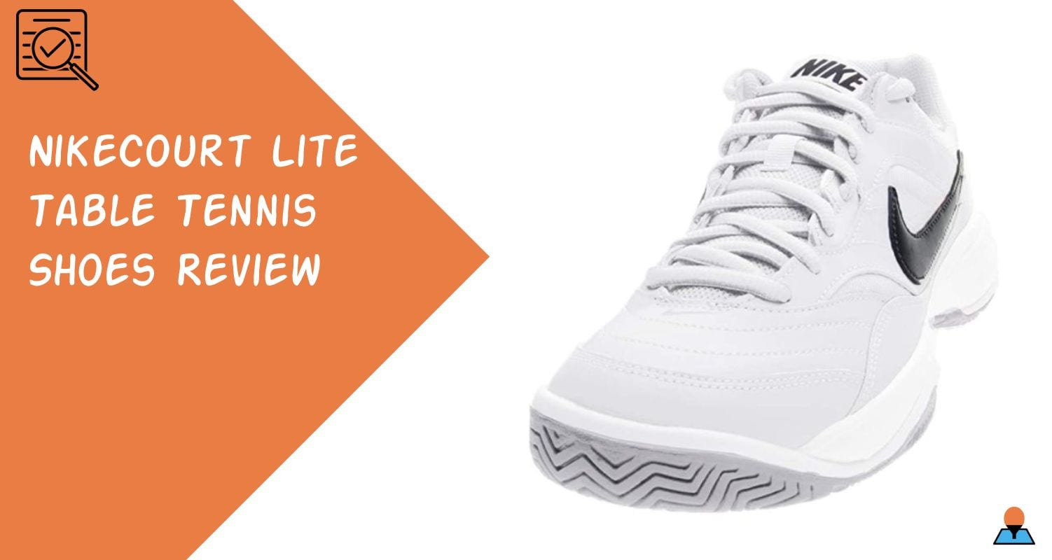 NikeCourt Lite Table Tennis Shoes Review Featured