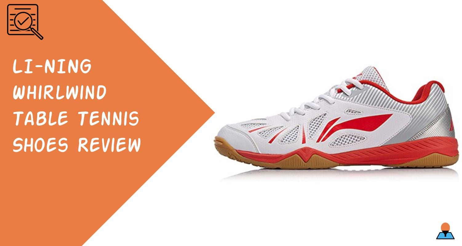 LI-NING Whirlwind Table Tennis Shoes Review Featured