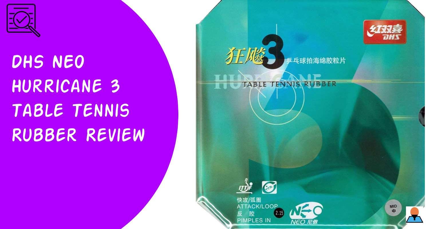 DHS Neo Hurricane 3 Table Tennis Rubber Review Featured
