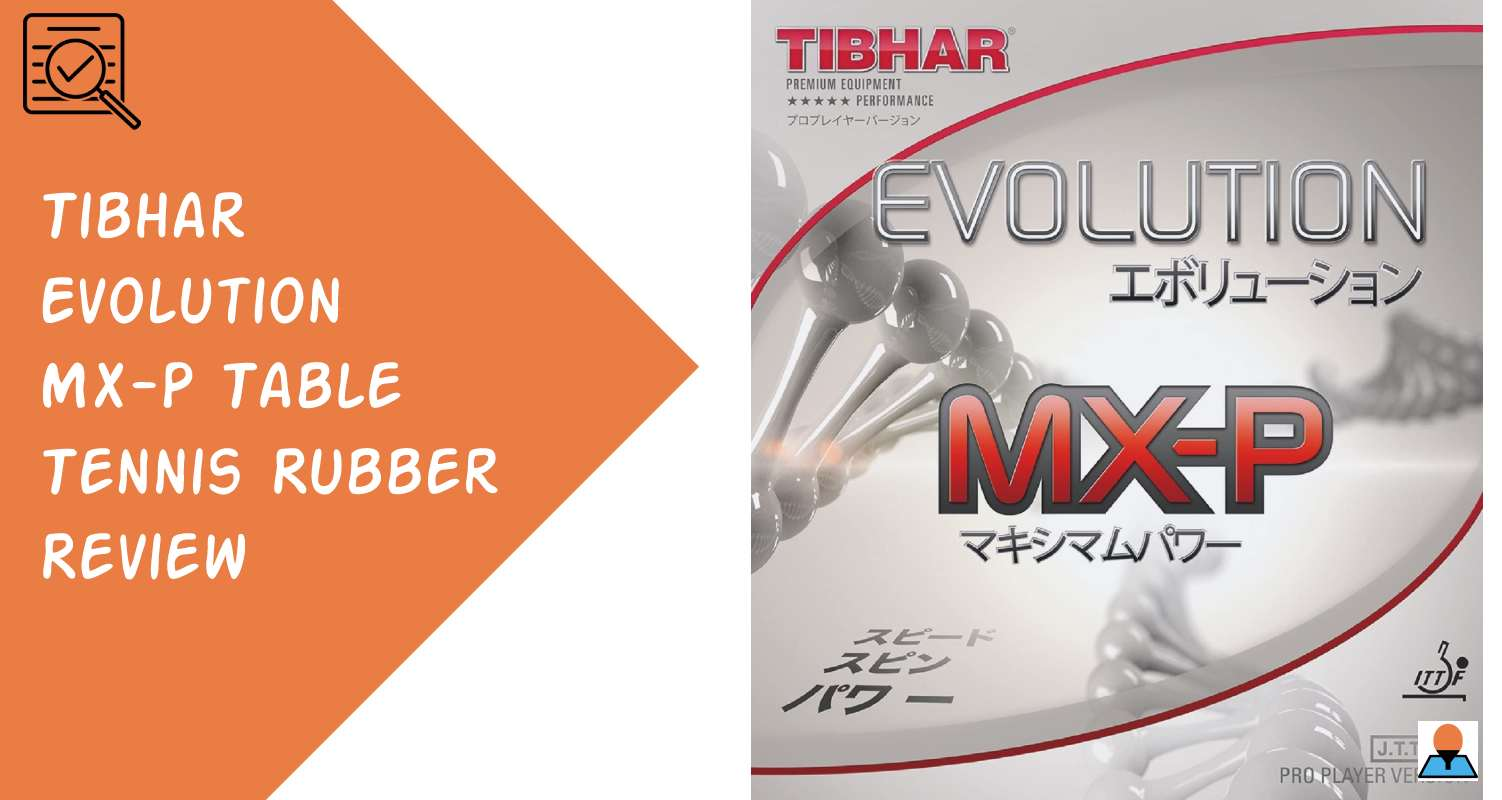 Tibhar Evolution MX-P Table Tennis Rubber Review Featured