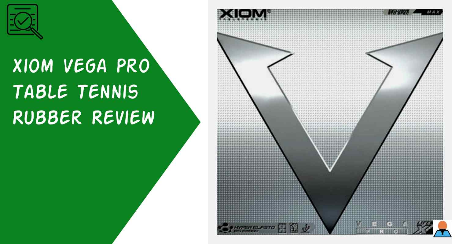 Xiom Vega Pro Table Tennis Rubber Review Featured