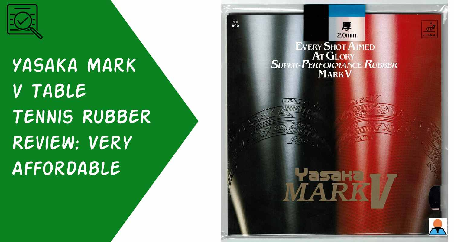Yasaka Mark V Table Tennis Rubber Review Very Affordable Featured